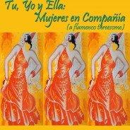 Tu, Yo y Ella: Mujeres en Companía (A Flamenco Threesome)
